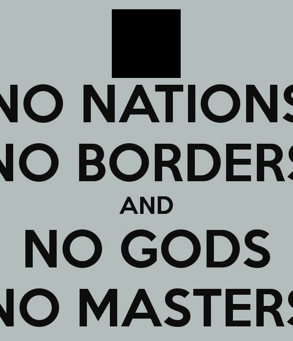 no-nations-no-borders-and-no-gods-no-masters